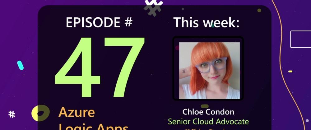 Cover image for AzureFunBytes Episode 47 - @Azure Logic Apps with @ChloeCondon