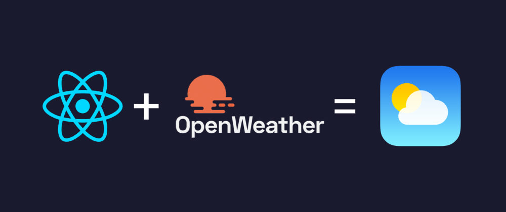 Cover image for A Simple Weather app using React and OpenWeatherMap API 🔥
