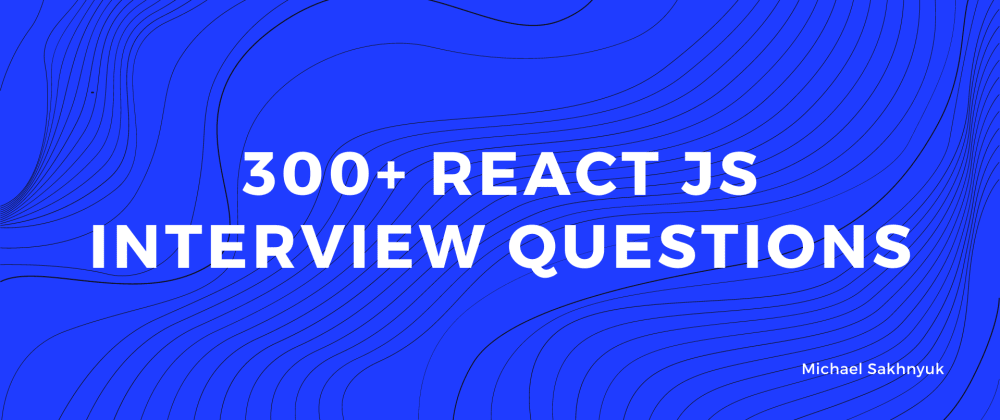 Cover image for 300+ React Interview Questions