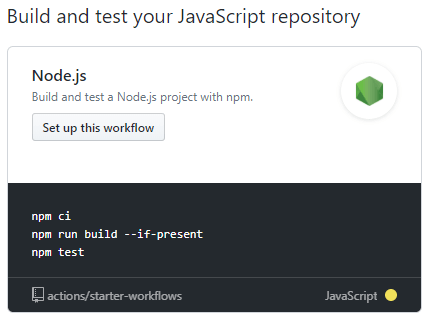 "Build and test your JavaScript repository. Node.js Build and test a Node.js project with npm. ""Set up this workflow"". npm ci\nnpm run build --if-present\nnpm test"