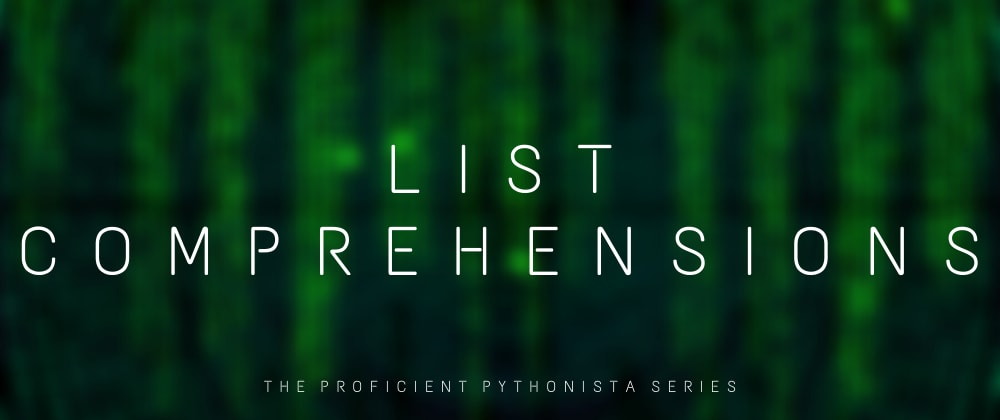 Cover image for The Proficient Pythonista: List Comprehensions