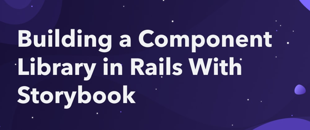 Cover image for Building a Component Library in Rails With Storybook