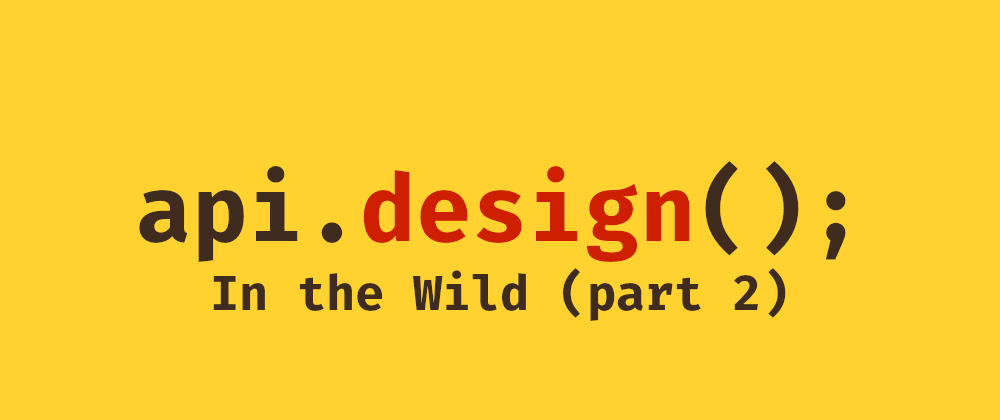 Cover image for API Design: In The Wild (part 2)