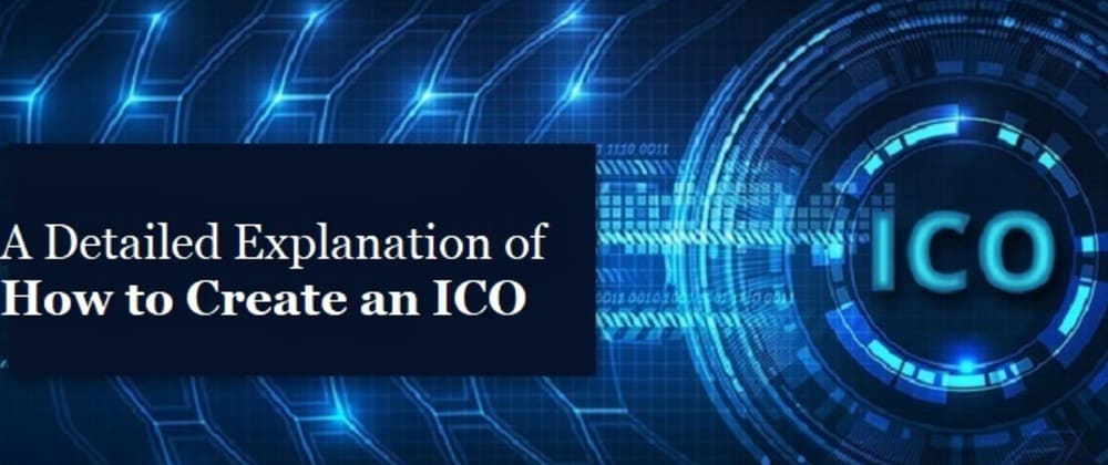 Cover image for A Detailed Explanation of How to Create an ICO