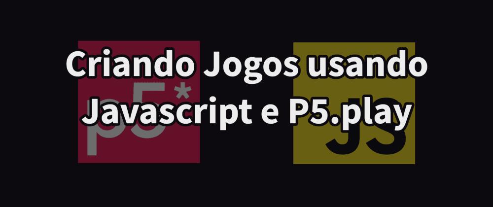 Cover image for Criando jogos com javascript e P5.play
