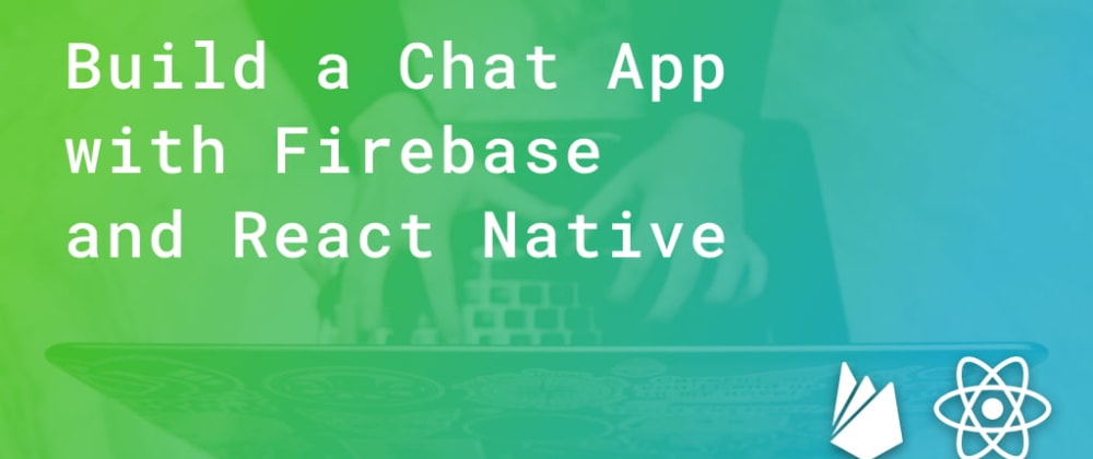 Cover image for Build a Chat App with Firebase and React Native