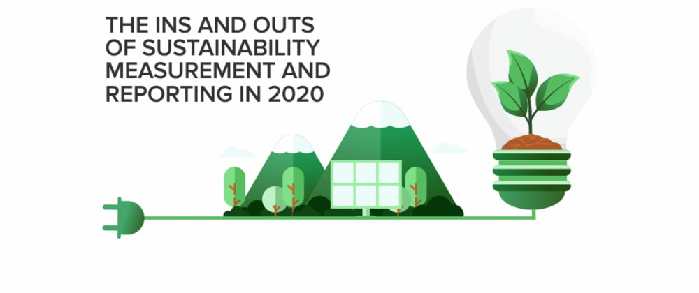 Cover image for The Ins and Outs of Sustainability Measurement and Reporting in 2020