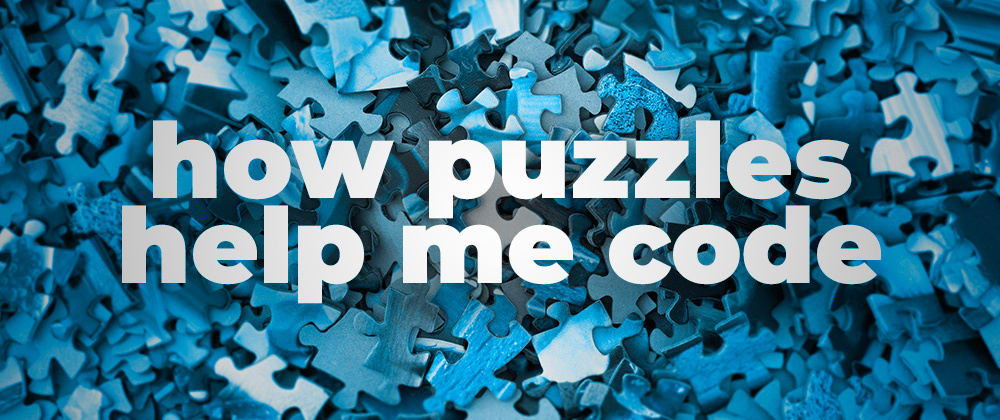 Cover image for How puzzles 🧩 help me code 💻