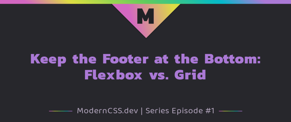 Cover image for Keep the Footer at the Bottom: Flexbox vs. Grid