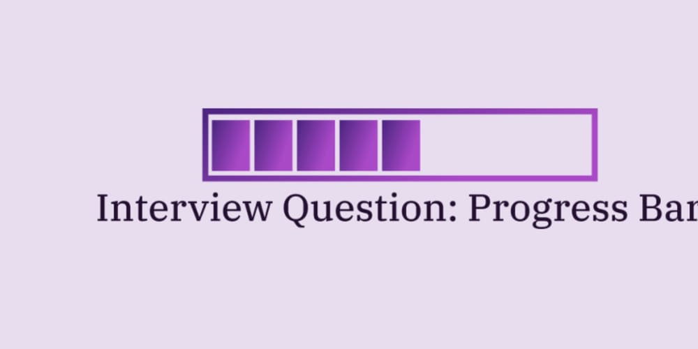 Discussion of Interview Question: Implement a Progress Bar — DEV