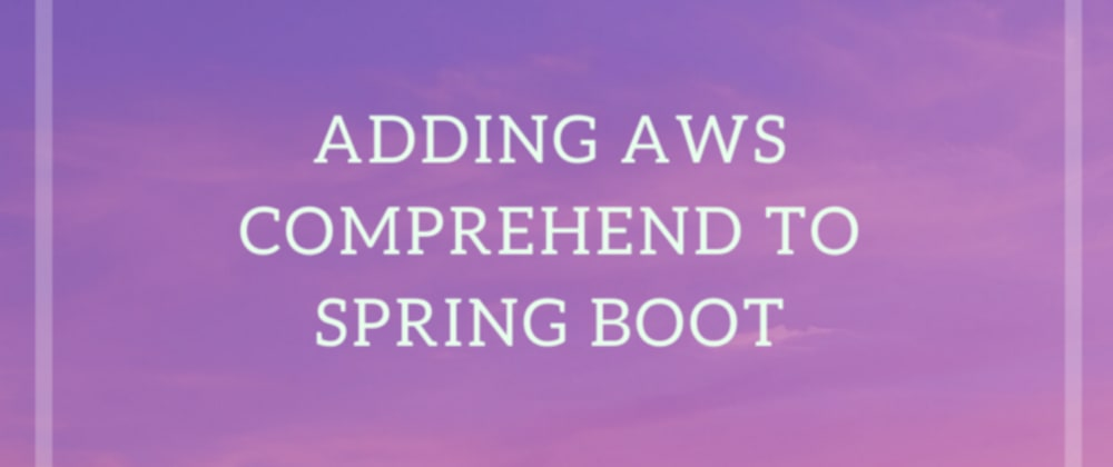 Cover image for Add Amazon Comprehend to Spring Boot Project