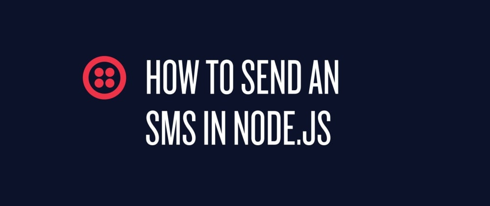Cover image for Sending SMS with Twilio in a Node.js Application