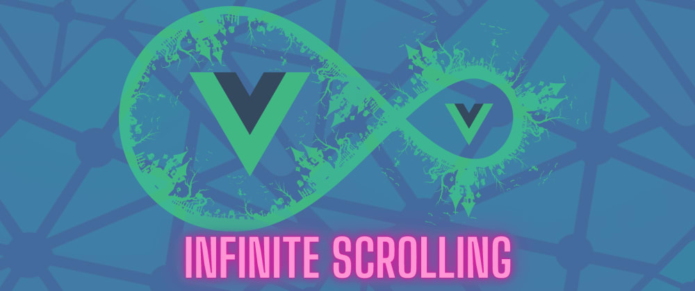 Cover image for Infinite Scrolling in Vue using the Vue Intersection Observer API