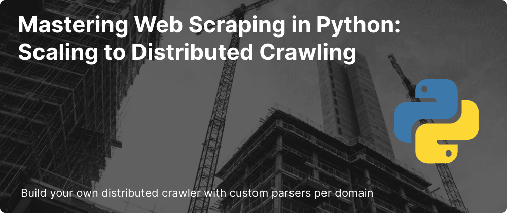 Cover image for Mastering Web Scraping in Python: Scaling to Distributed Crawling