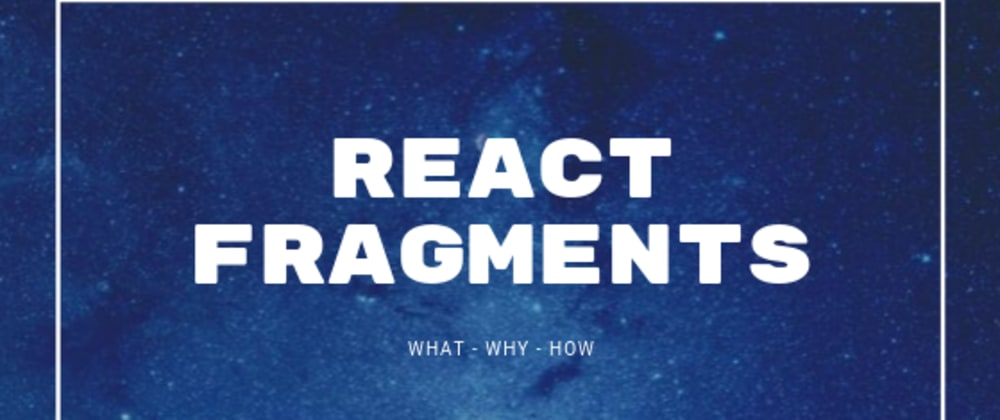 Cover image for React Fragments – What, Why, How