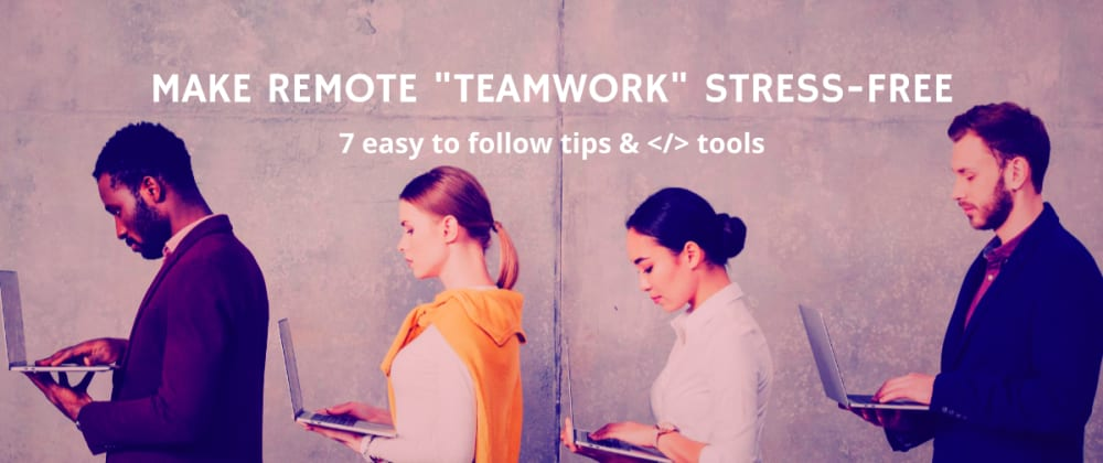 """Cover image for 7 tips & tools for effective """"teamwork from home"""""""