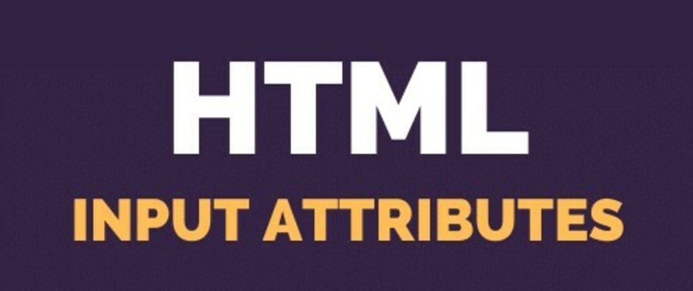 Cover image for HTML input attributes