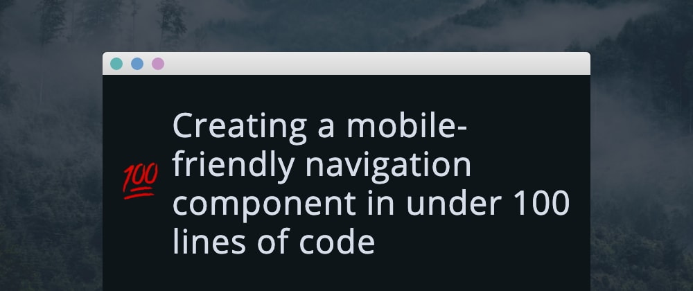 Cover image for Creating a mobile-friendly navigation component in under 100 lines of code