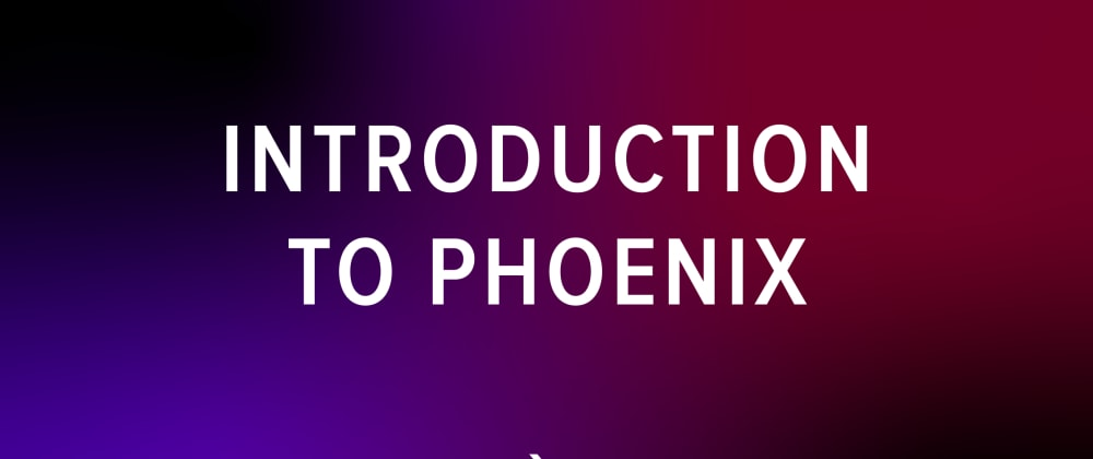 Cover image for Phoenix: An Introduction to Elixir's Web Framework