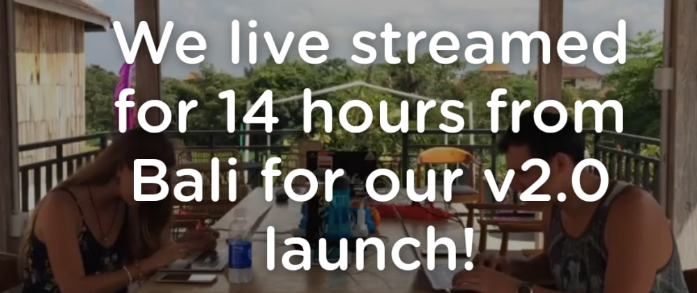 Cover image for We live streamed for 14 hours from Bali for our v2.0 launch!