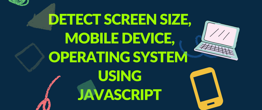 Cover image for How To Detect Mobile Device, OS using JavaScript