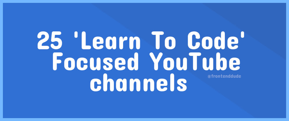 Cover image for 25 'Learn To Code' Focused YouTube channels