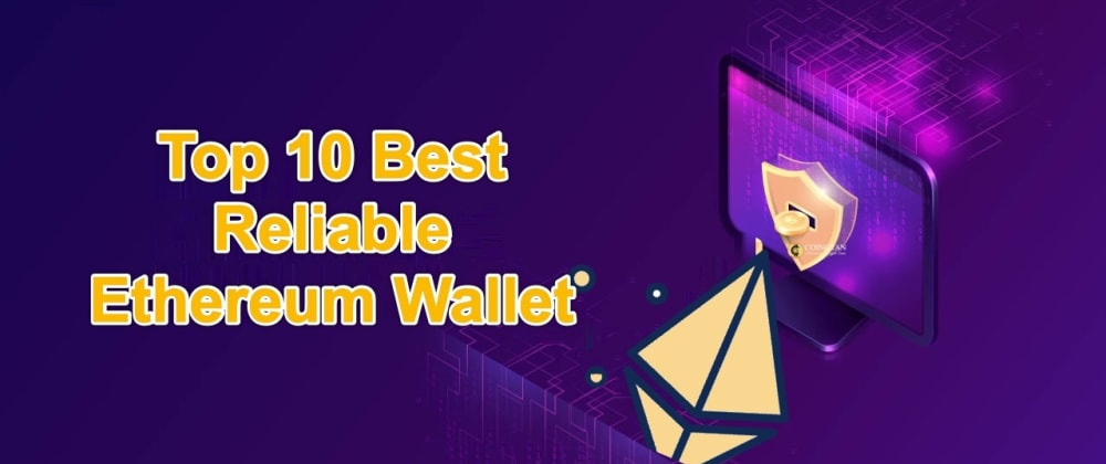 Cover image for Top 10 Best Reliable Ethereum Wallet