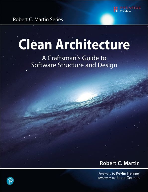 "Clean Architecture: A Craftsman's Guide to Software Structure and Design by Robert C. ""Uncle Bob"" Martin"