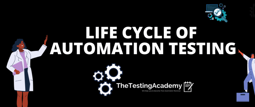 Cover image for 🛑🛑 All You Need To Know About Automation Testing Life Cycle.