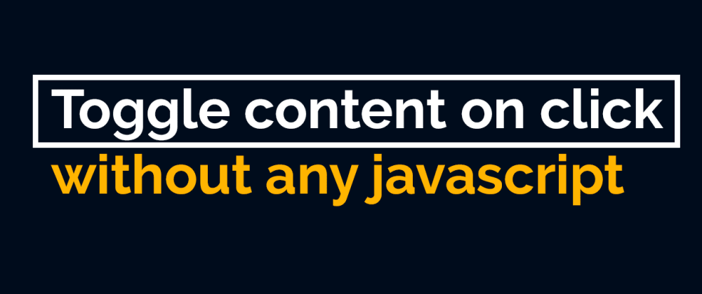 Cover image for Toggle content on click without javascript (Yes you read that right)