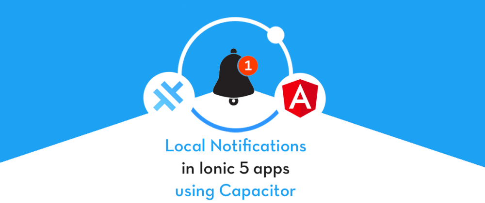 Cover image for Implement Local Notifications in Ionic 5 with Capacitor