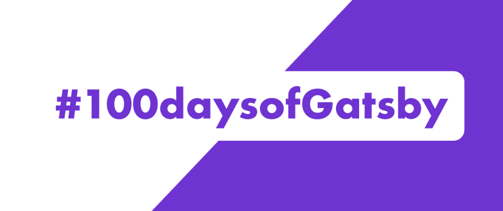 Cover image for #100daysofGatsby - Sprint 1