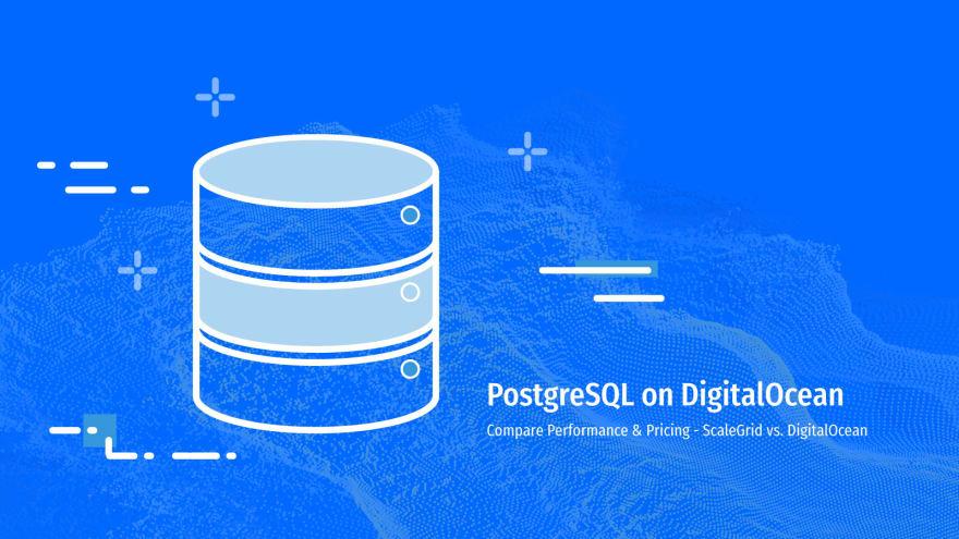 Comparing PostgreSQL DigitalOcean Performance & Pricing – ScaleGrid vs. DigitalOcean Managed Databases