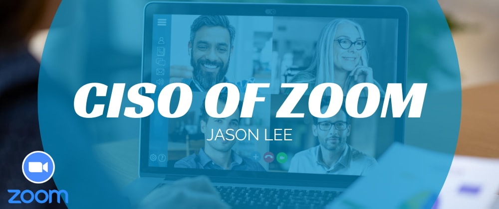 Cover image for ZOOMing in on CISO, Jason Lee