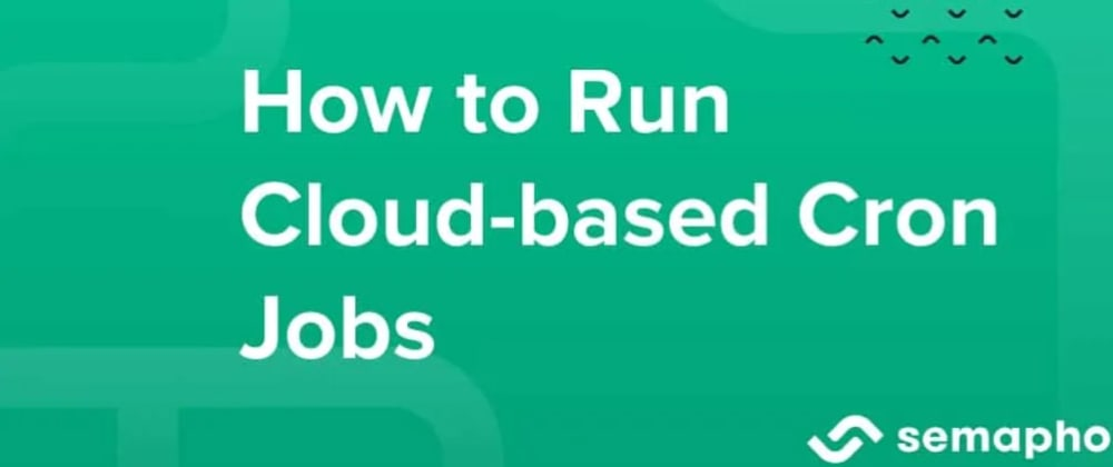 Cover image for How to Run Cloud-based Cron Jobs with Semaphore