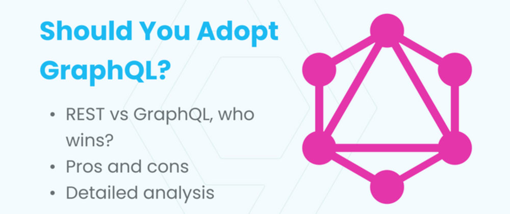Cover image for To GraphQL or not to GraphQL? Pros and Cons