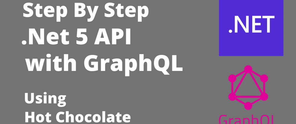 Cover image for .Net 5 API with GraphQL - Step by Step