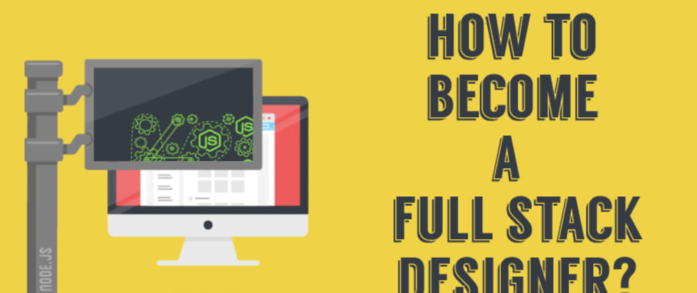Cover image for A Full Stack Designer - Want To Become One?