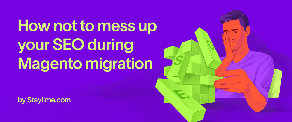 Cover image for How not to mess up your SEO during Magento migration