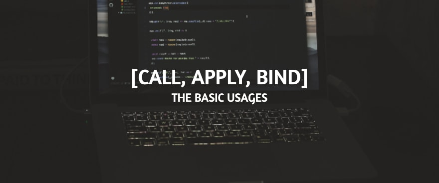 Call, Apply, Bind - The Basic Usages