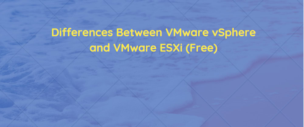Cover image for Differences Between VMware vSphere and VMware ESXi (Free)