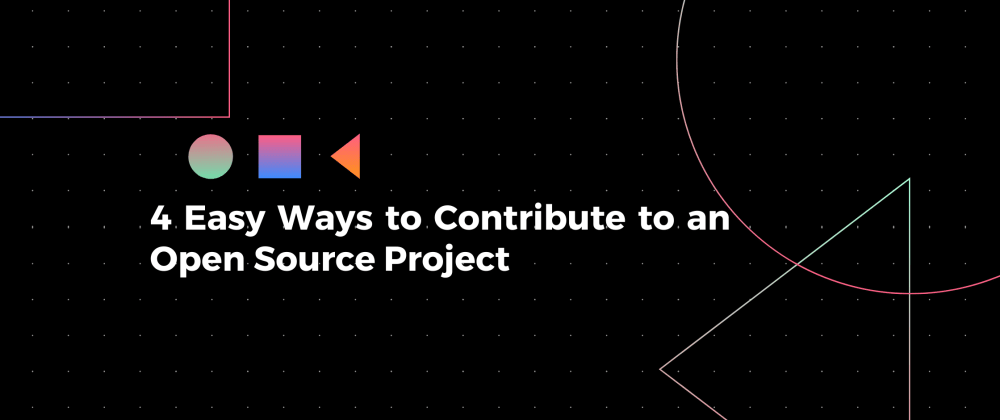 Cover image for 4 Easy Ways to Contribute to an Open Source Project