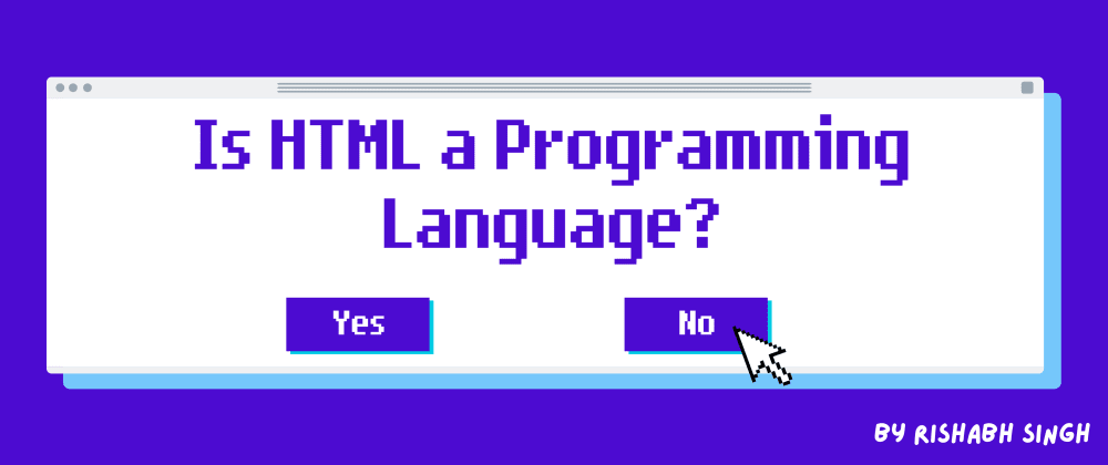Cover image for Why HTML is not a Programming Language?