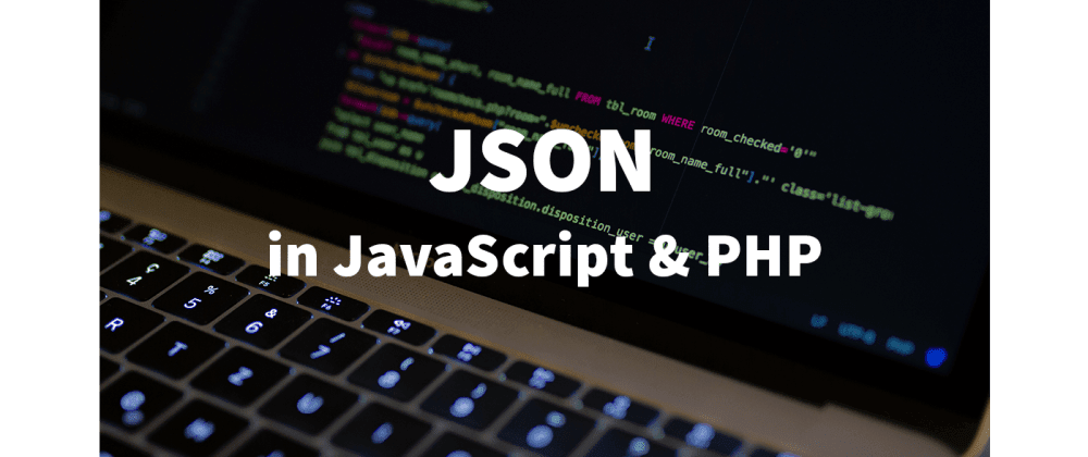 Cover image for Using JSON correctly in JavaScript and PHP