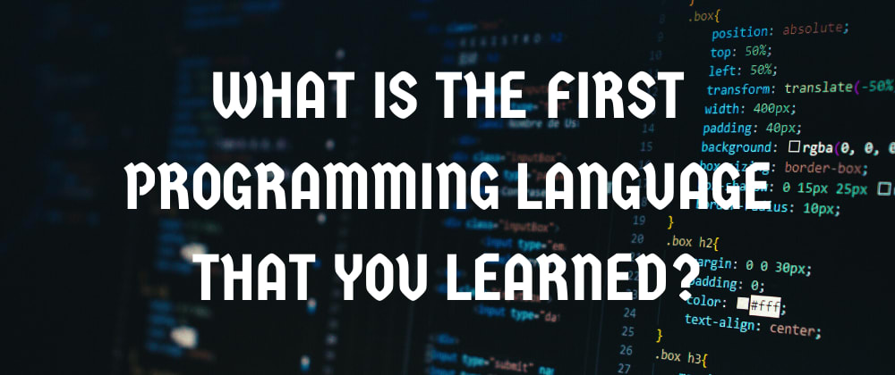 Cover image for What is the first programming language that you learned?