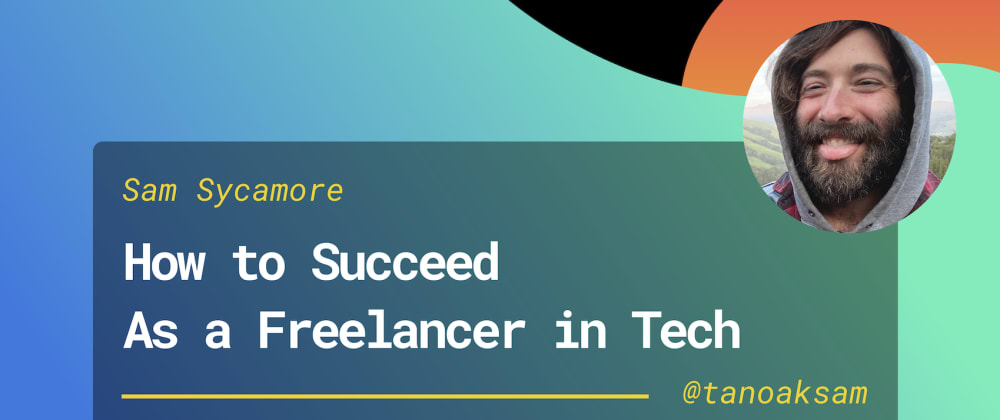 Cover image for Everything You Need to Know to Succeed as a Freelancer