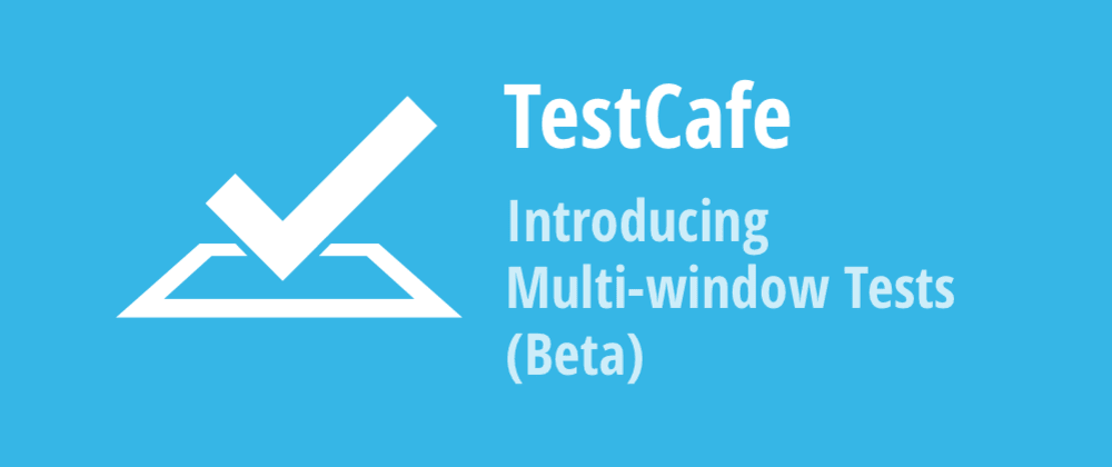 Cover image for Introducing Multi-window Tests (Beta)