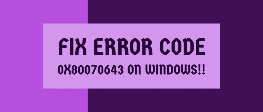 Fix Error Code 0x80070643 on Windows
