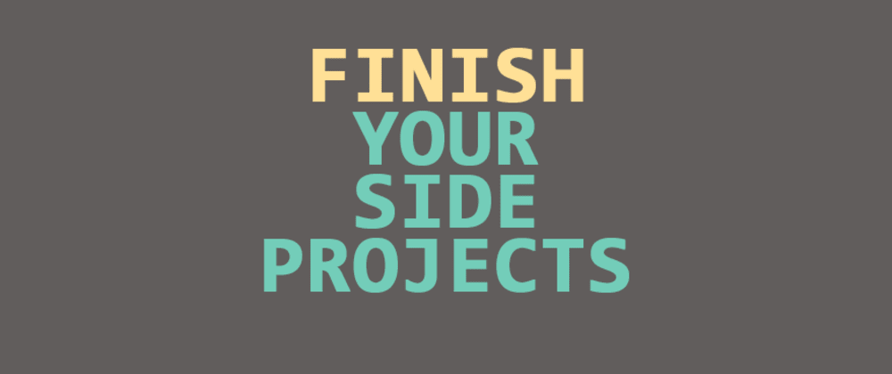 Cover image for The ONE tip you need to actually finish side projects!