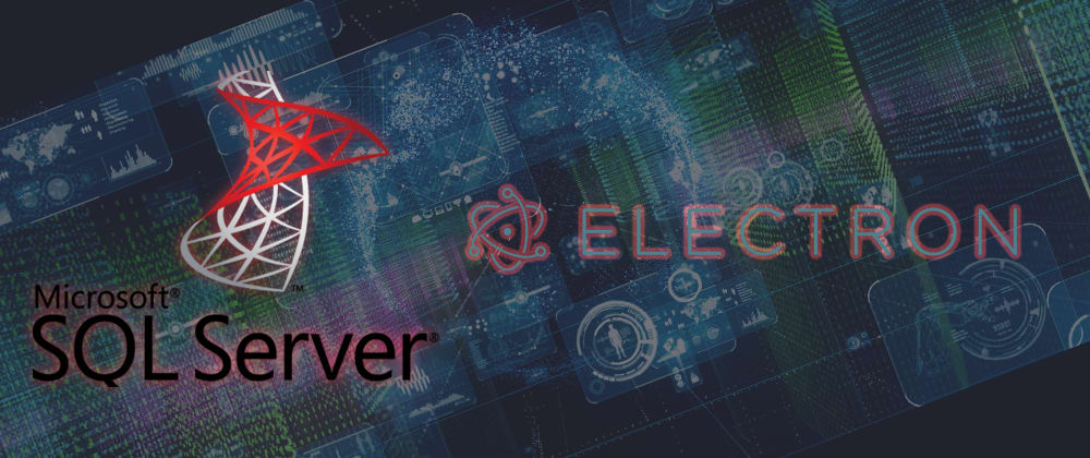 Cover image for Connecting To SQL Server from Electron & React